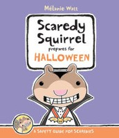Scaredy Squirrel Prepares for Halloween by Melanie Watt