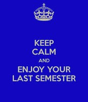 your last semester while be the best semester
