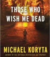 Those Who Wish Me Dead by Micheal Koryta