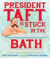President Taft is Stuck in the Bath! - Mac Barnett
