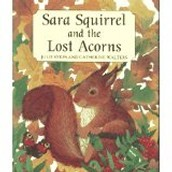 Sara Squirrel and the Lost Acorns by Julie Sykes