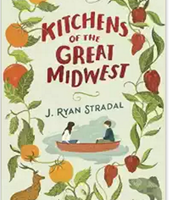 Kitchens Of The Great Midwest: A Novel by J. Ryan Stradal (F)