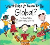 """What Does It Mean To Be Global?"" by Rana DiOrio is illustrated by Chris Hill and was published by Little Pickle Press in 2009."