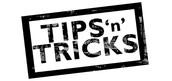 Tips+Tricks!