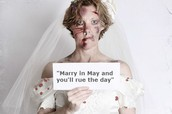 "4. May was once considered a bad luck month to get married. There is a poem that says ""Marry in May and you'll rue the day""."