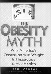 The Obesity Myth: Why America's Obsession with Weight is Hazardous To Your Health. Author: Paul Campos
