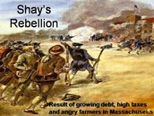 Shay's Rebellion- Causes and Effects- Positives and Negatives