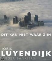 Dit kan niet waar zijn : onder bankiers / Joris Luyendijk