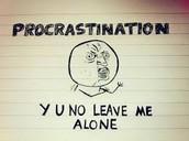 Tip #3: Procrastination is a bad habit.