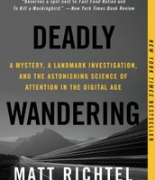 Deadly Wandering: A Mystery, a Landmark Investigation, and the Astonishing Science of Attention in the Digital Age by Matt Richtel