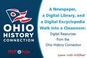 A Newspaper, a Digital Library, and a Digital Encyclopedia Walk into a Classroom;Digital Resources from the Ohio History Connection  Thursday, January 22, 2015