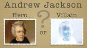 Is Andrew Jackson a hero or a zero?