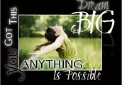 DREAM BIG!  Anything is Possible!