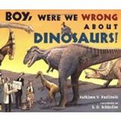 Boy, Were We Wrong About Dinosaurs! ~ Kathleen V. Kudlinski