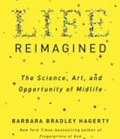Life Reimagined: the Science, Art and Opportunity of Midlife by Barbara Bradley Hagerty