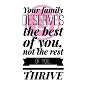 Family comes first & they deserve the best of you!