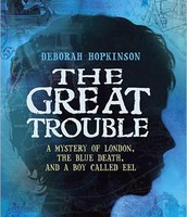The Great Trouble: The Mystery of London the Blue Death and a Boy Called Eel  by Deborah Hopkinson