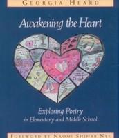 Awakening the Heart: Exploring Poetry in Elementary and Middle School (Heinemann)