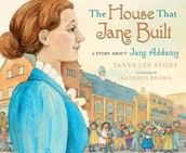 The House that Jane Built: A Story about Jane Addams by Tanya Lee Stone