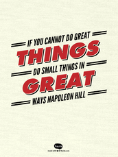 If you cannot do great things do small things in great ways  Napoleon Hill