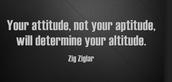 """Attitude Creates Altitude"""