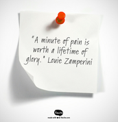 """A minute of pain is worth a lifetime of glory."" Louie Zamperini"