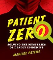 Patient zero : solving the mysteries of deadly epidemics by Marilee Peters