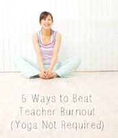 5 Ways to Beat Teacher Burnout