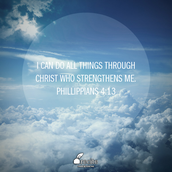 I can do all things through Christ who strengthens me. Phillippians 4: 13