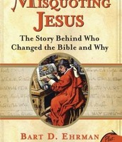 Misquoting Jesus: the Story Behind Who Changed the Bible and Why by Bart D. Ehrman