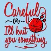 Careful or I'll Knit You Something