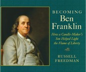 Becoming Ben Franklin: How a Candle-Maker's Son Helped Light the Flame of Liberty by Russell Freedman