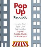 Pop Up Republic: How to Start Your Own Successful Pop-Up Space, Shop, or Restaurant