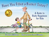 """""""Have You Filled a Bucket Today?: A Guide to Daily Happiness for Kids"""" By Carol McCloud"""