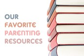 Our Favorite Parenting Resources