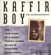 Kaffir Boy: The True Story of a Black Youth's Coming of Age in Apartheid South Africa by: Mark Mathabane