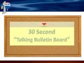 "30 Second ""Talking Bulletin Board"""