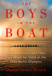 """The Boys in the Boat: Nine Americans and Their Epic Quest for Gold at the 1936 Berlin Olympics"" by Daniel James Brown"