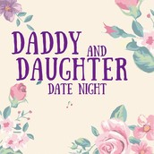 April 30: Daddy Daughter Date Night