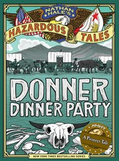 Donner Dinner Party, by Nathan Hale