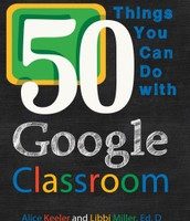 50 Things You Can Do With Google Classroom by Alice Keeler
