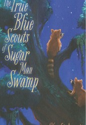 The True Blue Scouts of Sugar Man Swamp by Kathi Appelt