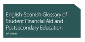English~Spanish Glossry of Student Financial Aid & Postsecondary Education