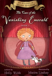 The Case of the Vanishing Emerald: The Mysteries of Maisie Hitchins, Book Two by Holly Webb