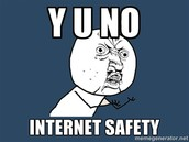 REMEMBER TO BE SAFE ON THE INTERNET