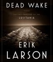 Dead Wake : The Last Crossing of the Lusitania  by Erik Larson