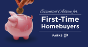 Essential Advice for First Time Homebuyers