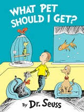 """The New Book From Dr. Seuss """"What Pet Should I Get"""""""