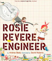 Rosie Revere Engineer by Andrea Beaty, illustrated by David Roberts