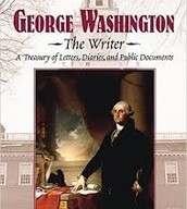 George Washington, the Writer: A Treasury of Letters, Diaries, and Public Documents